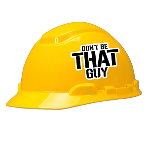 Don't Be That Guy Hard Hat Helmet Sticker